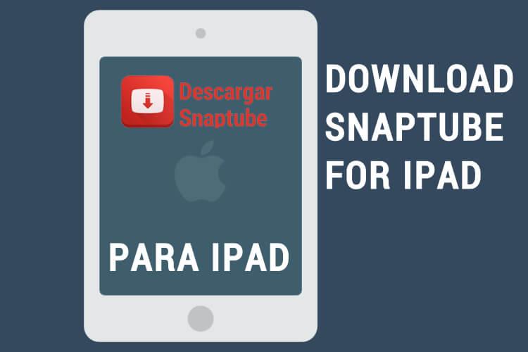 Descargar Snaptube Para iPad